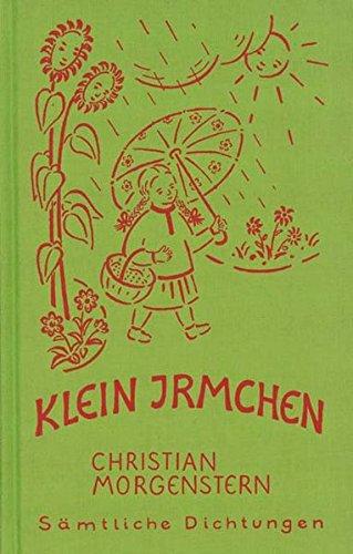 Christian Morgenstern. Sämtliche Dichtungen / Klein Irmchen. Kindergedichte. – Klaus Burrmann, der Tierweltphotograph (Aus mitteleuropäischem Geistesleben)