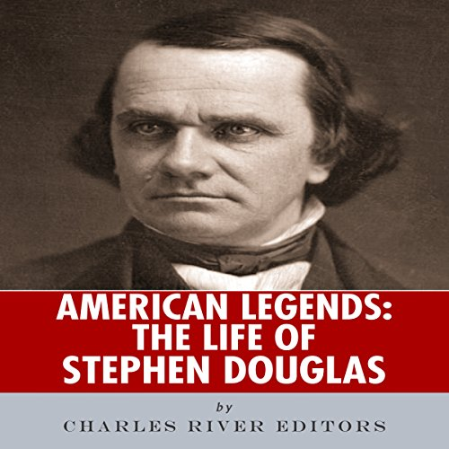 American Legends: The Life of Stephen Douglas audiobook cover art