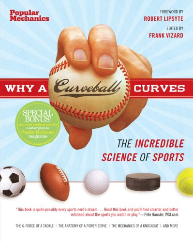 Download Why a Curveball Curves: The Incredible Science of Sports (Popular Mechanics) 1588167941