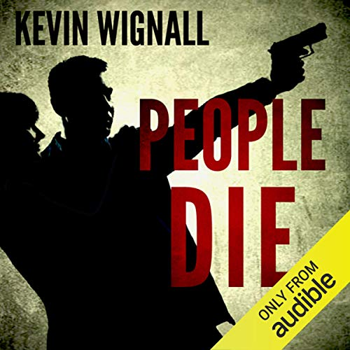 People Die                   By:                                                                                                                                 Kevin Wignall                               Narrated by:                                                                                                                                 David John                      Length: 7 hrs and 8 mins     3 ratings     Overall 4.3