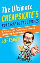 By Jeff Yeager The Ultimate Cheapskate's Road Map to True Riches: A Practical (and Fun) Guide to Enjoying Life More [Paperback]