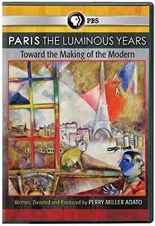 Paris: The Luminous Years - Toward the Making of the Modern