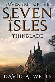Thinblade (Sovereign of the Seven Isles Book 1) by [David A. Wells]