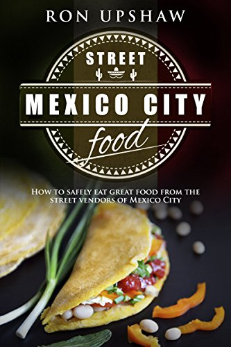 Mexico City Street Food: A travel guide for the curious eater. How to safely enjoy the delicious foods from the street vendors of Mexico City. ...