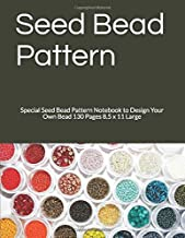 Seed Bead Pattern: Special Seed Bead Pattern Notebook to Design Your Own Bead 130 Pages 8.5 x 11 Large