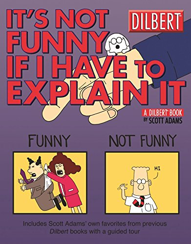 It's Not Funny If I Have to Explain It: A Dilbert Treasury (Dilbert Books (Paperback Andrews McMeel)) (Dilbert Book Treasury) by Scott Adams (1-Dec-2004) Paperback