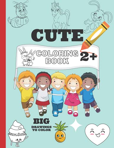 Cute Coloring Book 2+: Big coloring pages for kids to color  Sharp and jumbo drawings for your little ones to have fun on coloring  Ideal for kids and ... book  Preschool learning book  Pencil grip