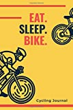 Eat. Sleep. Bike. - Cycling Journal: A5 Bicycling Training Journal   Bike Cyclist's Training Travel Journal for Competitive Cyclists, Bicyclists, Men and Women