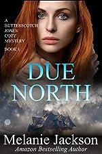 Due North: A Canadian Cozy Thriller (Butterscotch Jones Mysteries Book 1)