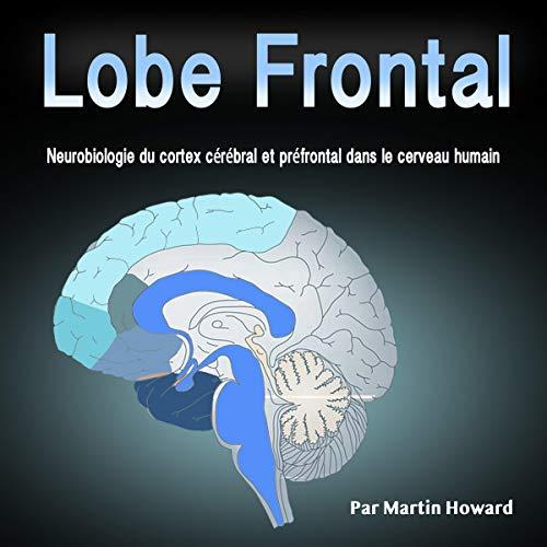 Lobe Frontal: Neurobiologie du Cortex Cérébral et Préfrontal Dans le Cerveau Humain [Frontal Lobe: Neurobiology of the Cerebral and Prefrontal Cortex in the Human Brain] audiobook cover art