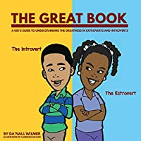 The Great Book: A Kid's Guide to Understanding the Greatness in Extroverts and Introverts