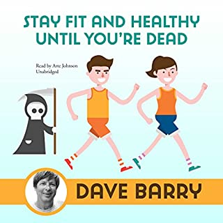 Stay Fit and Healthy Until You're Dead                   By:                                                                                                                                 Dave Barry                               Narrated by:                                                                                                                                 Arte Johnson                      Length: 2 hrs and 15 mins     34 ratings     Overall 3.8