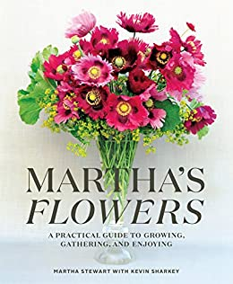 Martha's Flowers: A Practical Guide to Growing, Gathering, and Enjoying by [Martha Stewart, Kevin Sharkey]