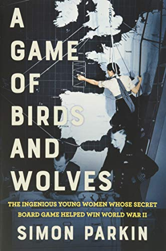 Image of A Game of Birds and Wolves: The Ingenious Young Women Whose Secret Board Game Helped Win World War II