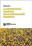 La reputazione turistica delle destinazioni regionali (Italian Edition)