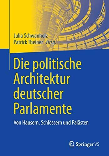 Die politische Architektur deutscher Parlamente: Von Häusern, Schlössern und Palästen
