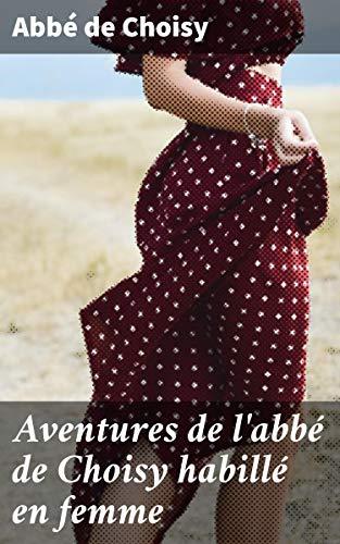 Couverture du livre Aventures de l'abbé de Choisy habillé en femme