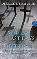 Making the Last Days Your Best Days: A Biblical Worldview of the Coronavirus Pandemic of 2020