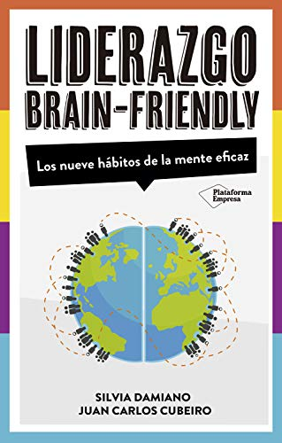 Liderazgo Brain-Friendly: Los nuevos hábitos de la mente eficaz de [Silvia Damiano, Juan Carlos Cubeiro]