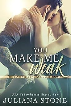 You Make Me Weak (The Blackwells of Crystal Lake Book 1) by [Juliana Stone]