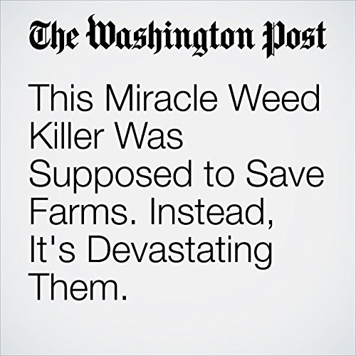 This Miracle Weed Killer Was Supposed to Save Farms. Instead, It's Devastating Them. copertina