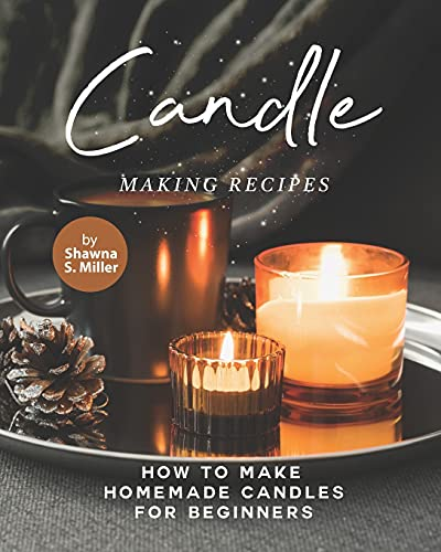Candle Making Recipes: How to Make Homemade Candles for Beginners