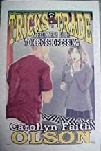 Tricks of the Trade - A Beginners Guide To Cross Dressing (Tricks of the Trade -- A Beginners Guide To Cross Dressing Book...