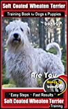Soft Coated Wheaten Terrier Training Book for Dogs and Puppies by Bone Up Dog Training: Are You Ready to Bone Up? Simple Steps * Fast Results Soft Coated Wheaten Terrier