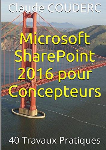Microsoft SharePoint 2016 pour Concepteurs : 40 Travaux Pratiques (LLB.INFORMATIQ)