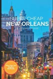 Super Cheap New Orleans Travel Guide 2021: How to Enjoy a $1,000 Trip to New Orleans for $240
