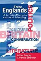 These Englands: A conversation on national identity by Unknown(2012-01-01)
