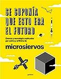 Se suponía que esto era el futuro: Ciencia Y Tecnología Explicadas Por @alvy Y @wicho De Microsiervos (No ficción ilustrados)