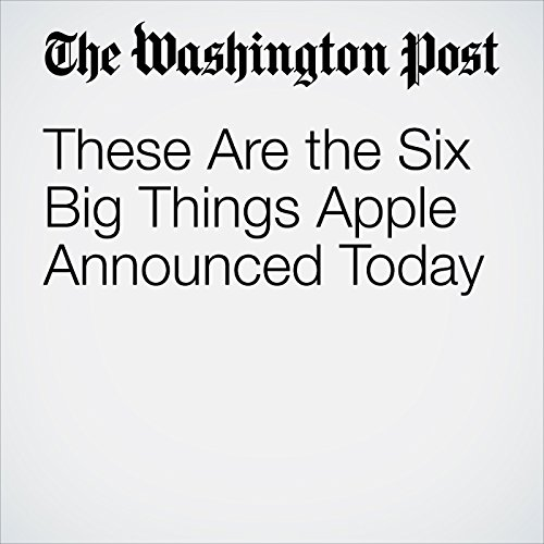These Are the Six Big Things Apple Announced Today copertina