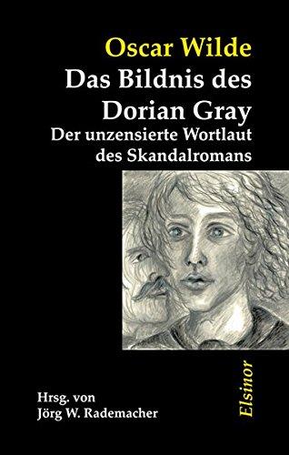 Das Bildnis des Dorian Gray: Der unzensierte Wortlaut des Skandalromans