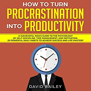 How to Turn Procrastination into Productivity: A Successful Man's Guide to the Psychology of Self-Discipline, Time Management, and Motivation cover art