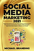 Social Media Marketing 2021: Discover the Secrets to Turn Your Online Business or Personal Brand into a Cash Cow using Facebook, Instagram, TikTok and Twitter - Digital Marketing Strategies for Beginners are Included