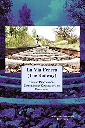 La Vía Férrea (The Railway): Teoría y práctica de la construcción ...