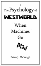 The Psychology of Westworld: When Machines Go Mad