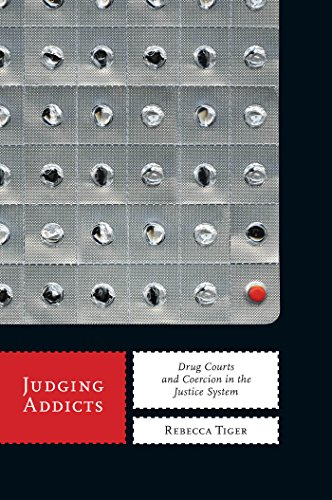 Judging Addicts: Drug Courts and Coercion in the Justice System (Alternative Criminology (6))
