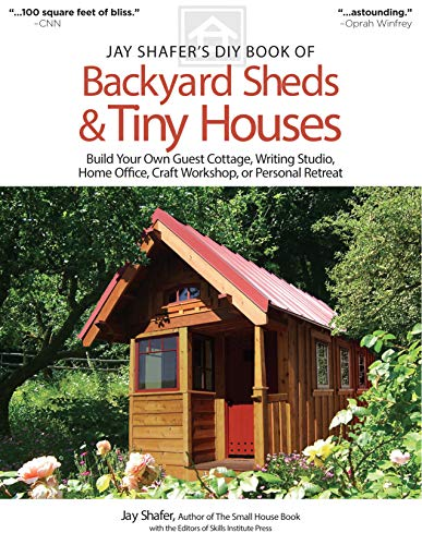Jay Shafer's DIY Book of Backyard Sheds & Tiny Houses: Build Your Own Guest Cottage, Writing Studio, Home Office, Craft Workshop, or Personal Retreat (Fox Chapel Publishing)