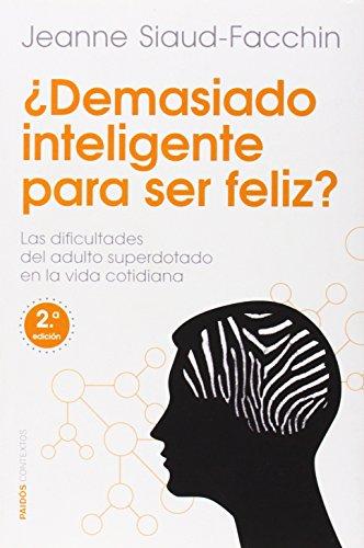 ¿Demasiado inteligente para ser feliz?: Las dificultades del adulto superdotado en la vida cotidiana (Contextos)