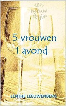 5 vrouwen, 1 avond (Een nieuw begin) van [Lenthe Leeuwenberg]