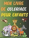 Mon Livre de Coloriage Pour Enfants: Mon premier grand livre de coloriages éducatifs faciles, alphabet animales de A à Z, nombres, formes, fruits et ... petits enfants, préscolaire et maternelle