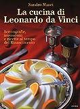 La cucina di Leonardo da Vinci. Scenografie,...