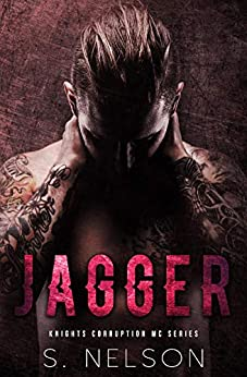 Jagger (Knights Corruption MC Series Book 3) by [S. Nelson]