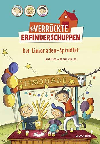 Der verrückte Erfinderschuppen - Der Limonaden-Sprudler: Preisgekröntes lustiges Kinderbuch ab 8 Jahren über drei Freunde und ihre irrwitzigen ... (Der verrückte Erfinderschuppen 2017, 1)