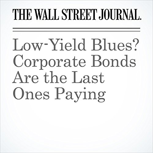 Low-Yield Blues? Corporate Bonds Are the Last Ones Paying cover art