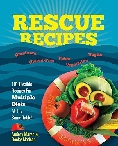 Rescue Recipes: 101 Flexible Recipes for Multiple Diets at the Same Table! (Omnivore, Paleo, Gluten-Free, Vegetarian, Vegan)! (Paleo Cookbooks) Montana