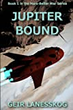 Jupiter Bound (Mars-Belter War) (Volume 1)