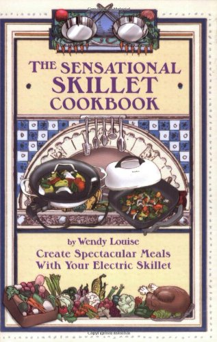 The Sensational Skillet Cookbook: Over 180 Delicious Family Recipes for Your Electric Skillet
